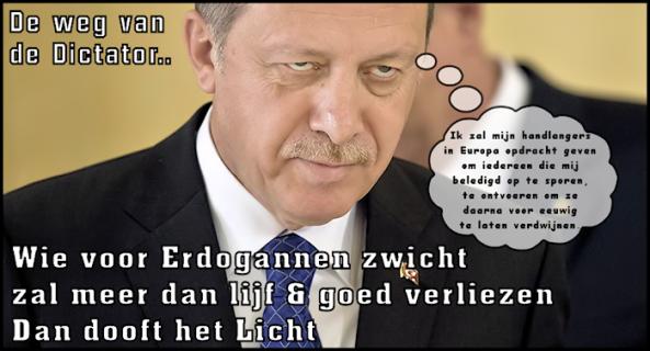 Erdogan - De weg van de Dictator_Wie voor Erdogannen zwicht zal meer dan lijf & goed verliezen.Dan dooft het Licht